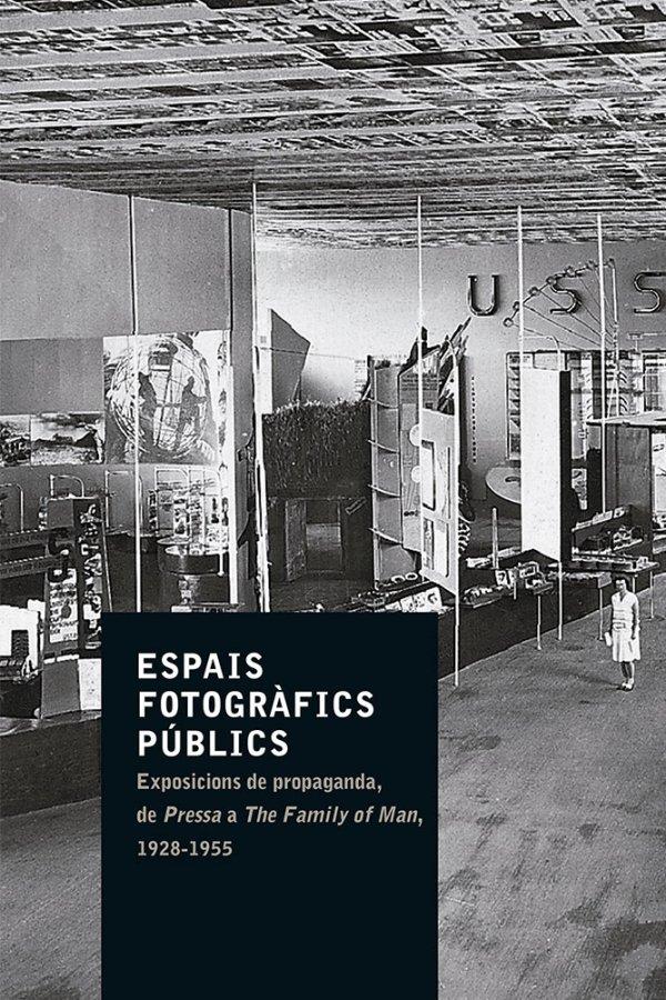 """Presentació del llibre """"Espais fotogràfics públics. Exposicions de propaganda, de 'Pressa' a 'The Family of Man', 1928-1955"""""""