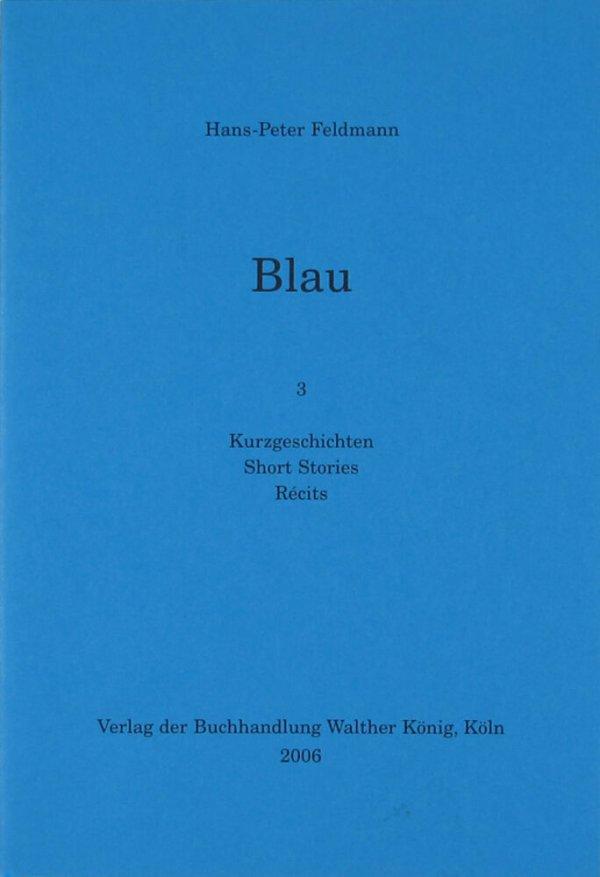 Blau : 3 : Kurzgeschichten = short stories = récits / Hans-Peter Feldmann