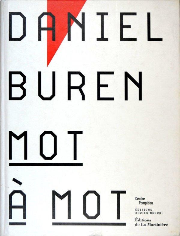 Daniel Buren : mot à mot / [commissariat, Bernard Blistène, Alison M. Gingeras, Laurent Le Bon]