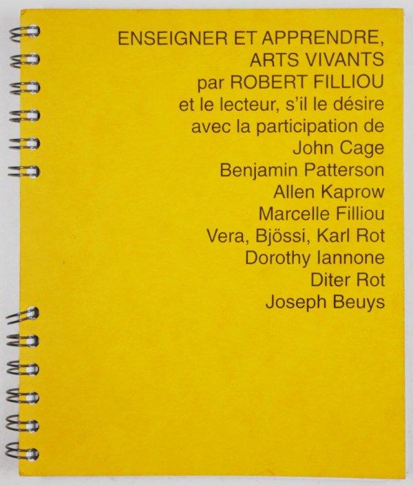 Enseigner et apprendre, arts vivants / par Robert Filliou et le lecteur, s'il le désire ; avec la participation de John Cage ... [et al.] ; et une post-face de Anne Moeglin-Delcroix ; traduction Juliane Régler, Christine Fondecave