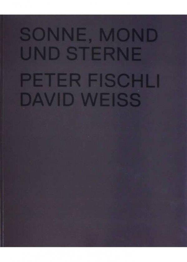 Sonne, Mond und Sterne / Peter Fischli, David Weiss ; [editor, Beatrix Ruf]