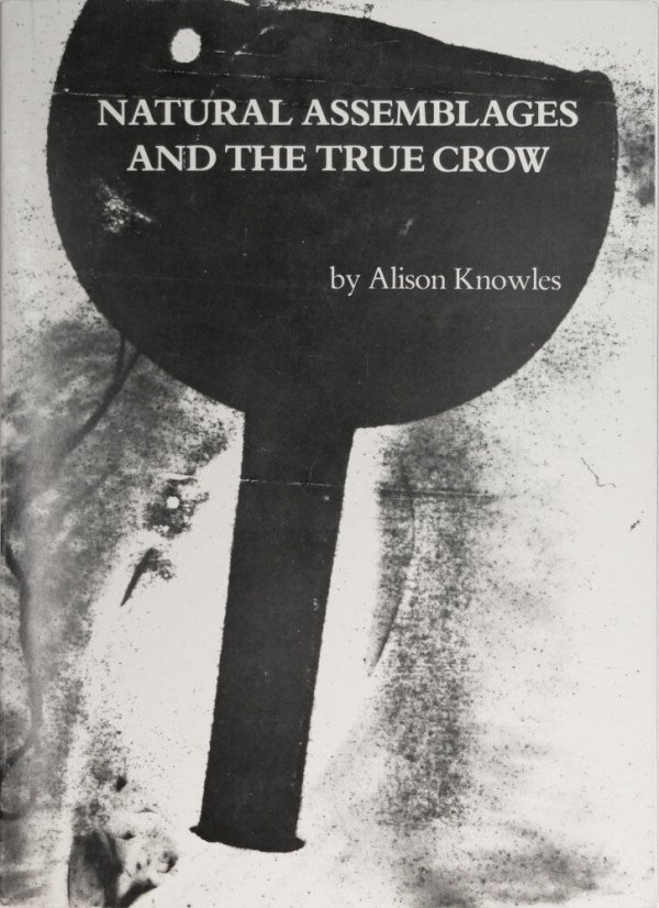 Natural assemblages and the true crow / by Alison Knowles
