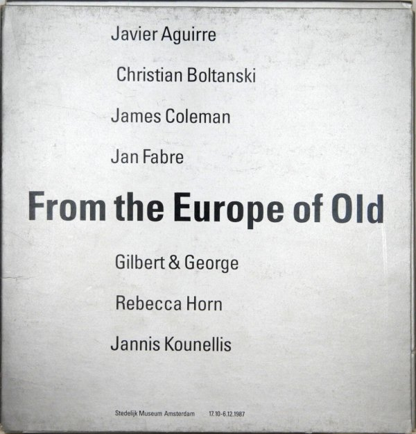 From the Europe of old : Javier Aguirre, Christian Boltanski, James Coleman, Jan Fabre, Gilbert & George, Rebecca Horn, Jannis Kounellis : Stedelijk Museum Amsterdam, 17.10-6.12.1987 / [exhibition commissioner: Anne Mommems ; organisation: Europalia