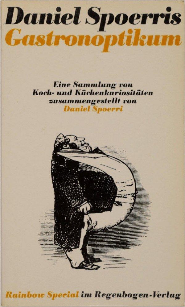 Daniel Spoerris Gastronoptikum : eine Sammlung von Koch- und Küchenkuriositäten / zusammengestellt von Daniel Spoerri