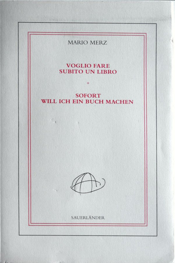 Voglio fare subito un libro  = Sofort will ich ein Buch machen / Mario Merz ; a cura di Beatrice Merz