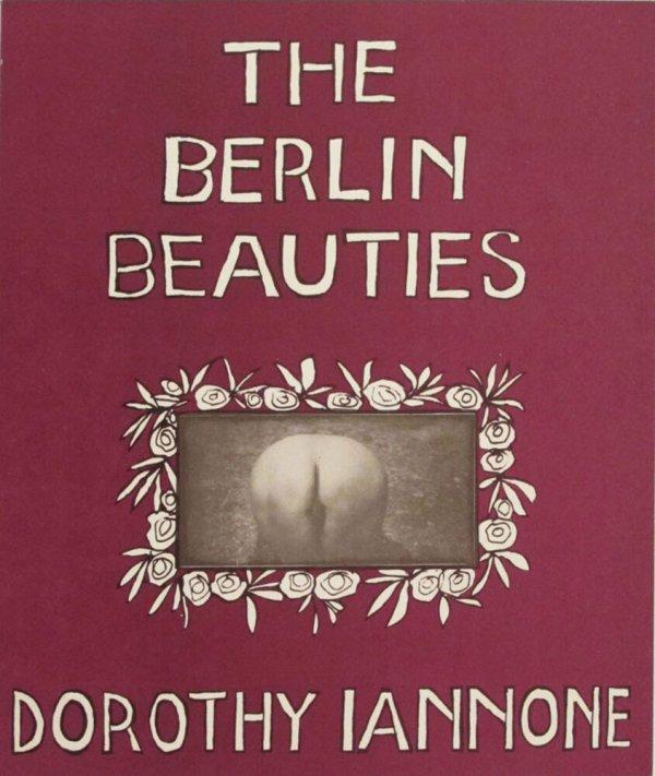The Berlin beauties, oder, Du hast ja keine Ahnung wie schön du bist Berlin / Dorothy Iannone