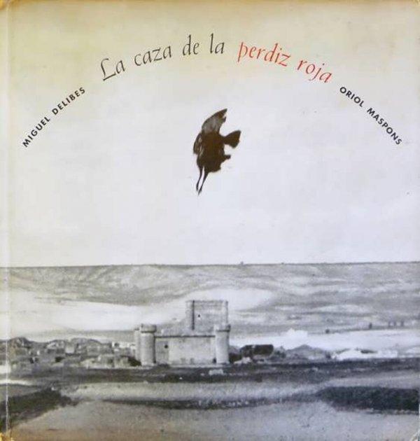La caza de la perdiz roja / texto: Miguel Delibes ; fotos: Oriol Maspons ; [diseño: José Bonet, Oscar Tusquets]