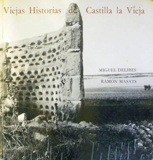 Viejas historias de Castilla la Vieja / texto de Miguel Delibes ; fotografías de Ramón Masats ; [diseño: Hans Romberg y Oscar Tusquets]