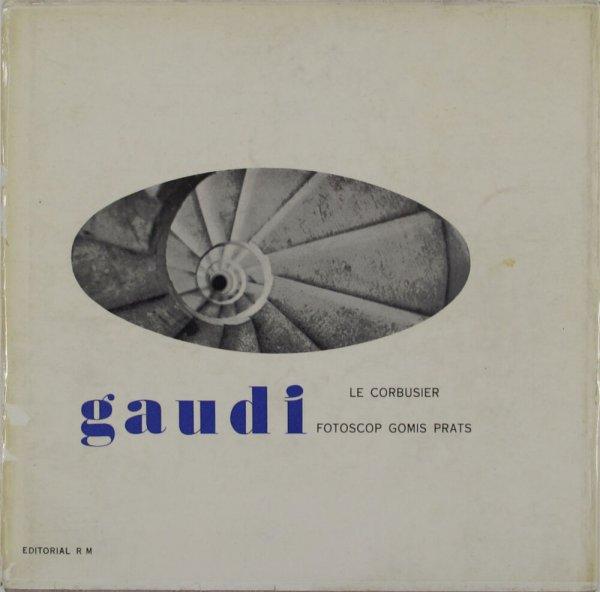 Gaudí / prefacio: Le Corbusier ; fotografías: Joaquín Gomis ; selección y secuencia: J. Prats Vallés