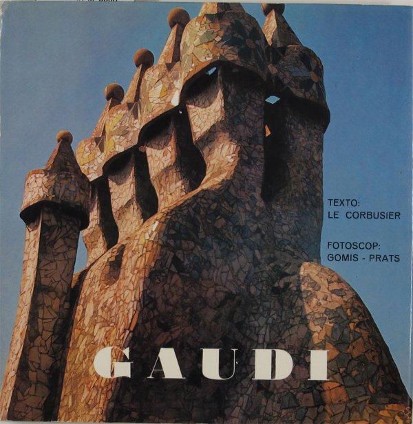 Gaudí / texto: Le Corbusier ; fotoscop: Gomis-Prats