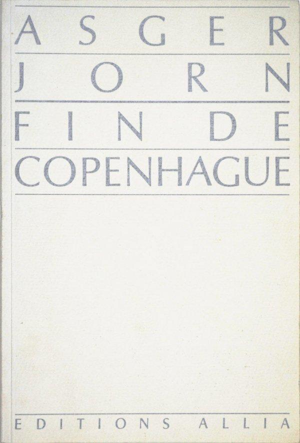Fin de Copenhague / Asger Jorn ; conseiller technique pour le détournement G.-E. Debord