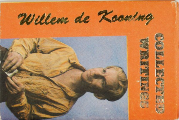 The collected writings of Willem de Kooning / [edited by George Scrivani]