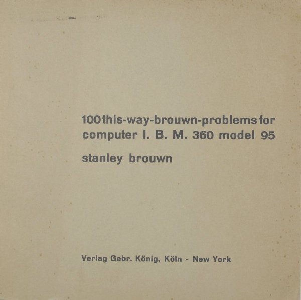 100 this-way-brouwn-problems for computer I.B.M. 360 model 95 / stanley brouwn