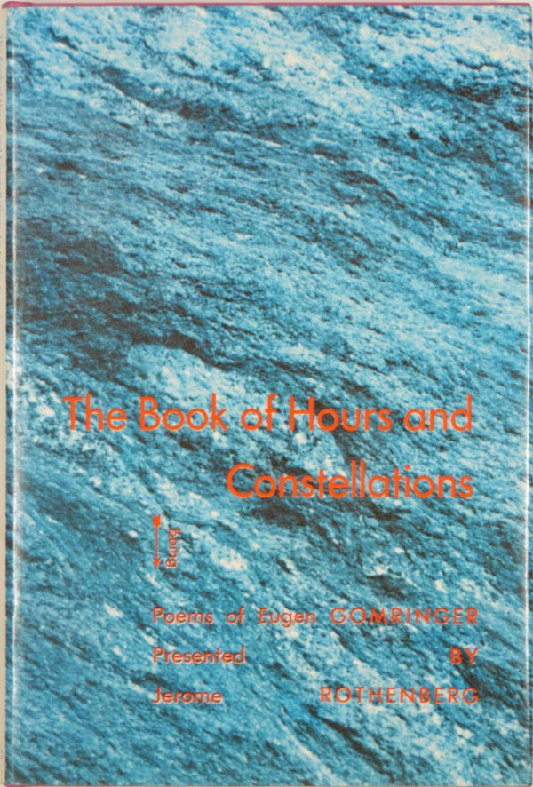 The book of hours and Constellations : being poems / of Eugen Gomringer ; presented by Jerome Rothenberg