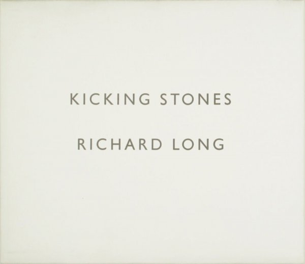 Kicking stones : Richard Long