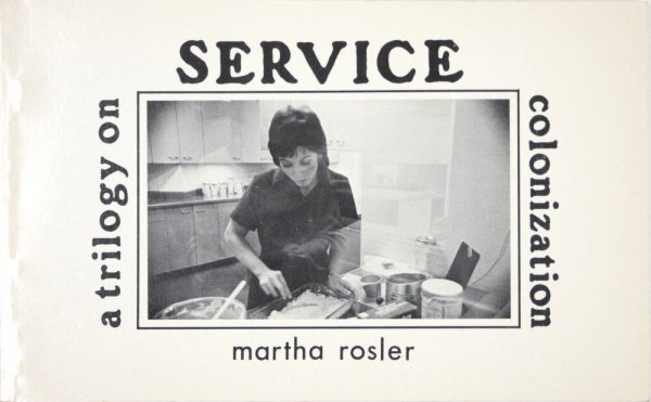 Service : a trilogy on colonization : a budding gourmet ; McTowers Maid ; Tijuana Maid / Martha Rosler