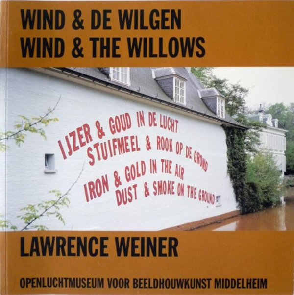 Wind & de wilgen = Wind & the willows / Lawrence Weiner