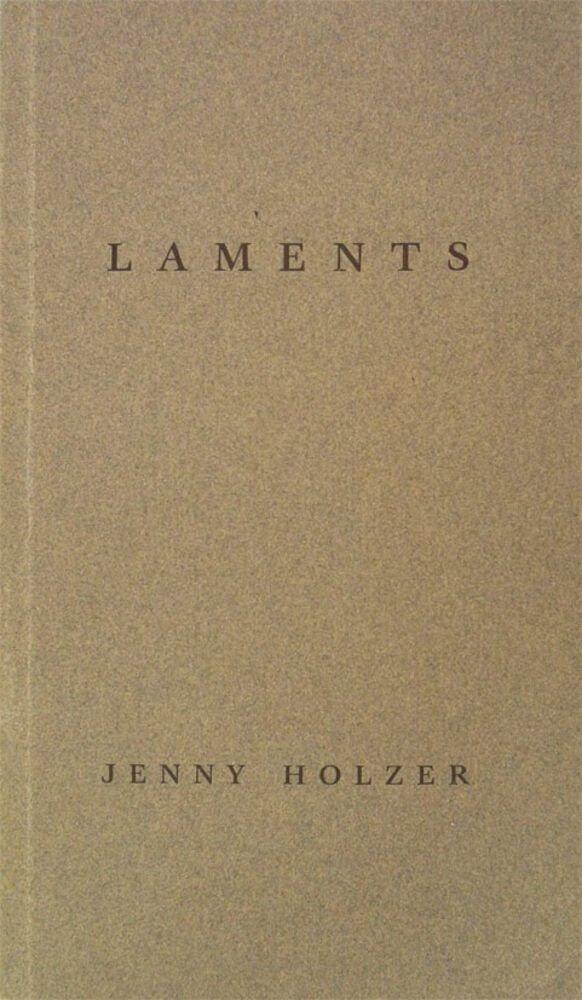Laments / [Jenny Holzer]