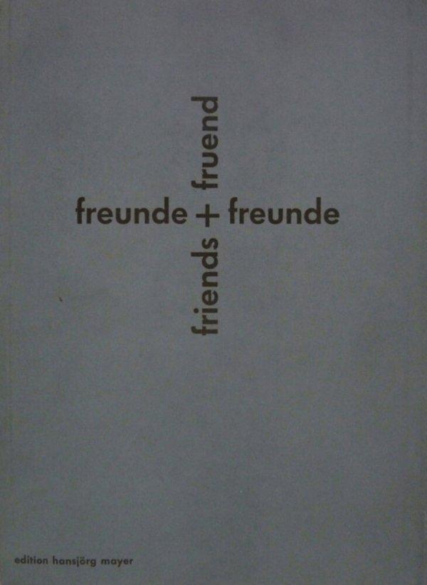 Freunde + Freunde, friends + freund / Karl Gerstner, Diter Rot, Daniel Spoerri, André Thomkins und Freunde