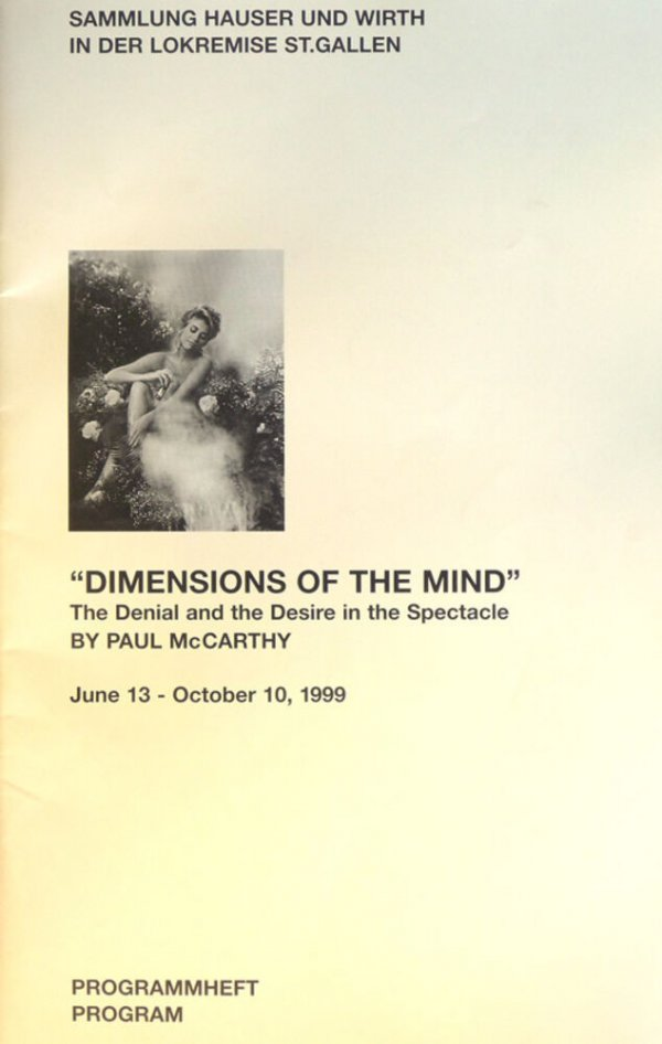 Dimensions of the mind : the denial and the desire in the spectacle / by Paul McCarthy