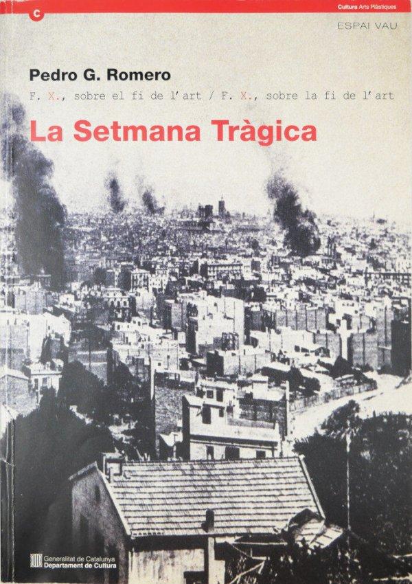 La setmana tràgica : F.X., sobre el fi de l'art, F.X., sobre la fi de l'art / Pedro G. Romero
