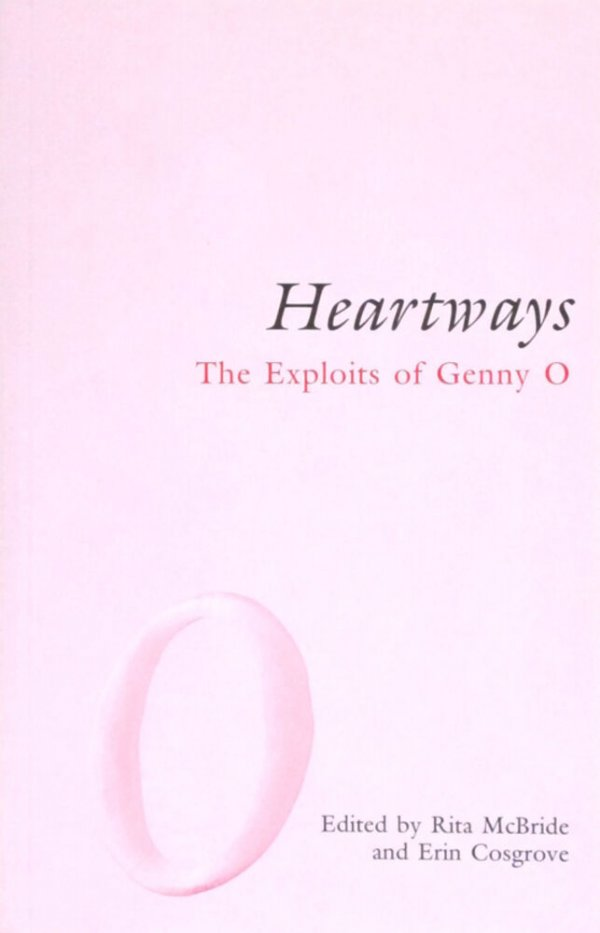 Heartways : the exploits of Genny O / edited by Rita McBride and Erin Cosgrove