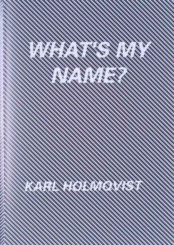 What's my name? / Karl Holmqvist