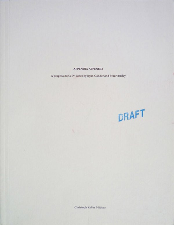 Appendix appendix : a proposal for a TV series by Ryan Gander and Stuart Bailey