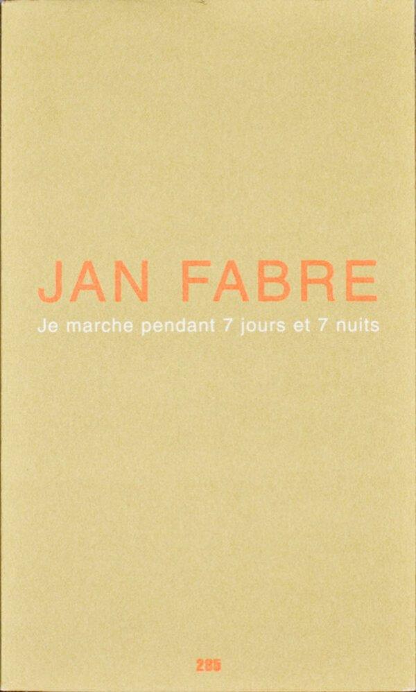 Je marche pendant 7 jours et 7 nuits / Jan Fabre