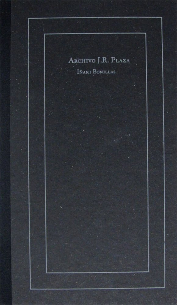 Archivo J.R. Plaza : 2003-2012 / Iñaki Bonillas