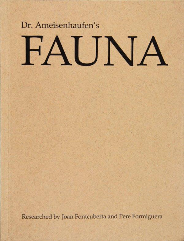 Dr. Ameisenhaufen's fauna / [scientific directors: Joan Fontcuberta, Pere Formiguera ; research assistants: Xavier Bardo ... et al.]