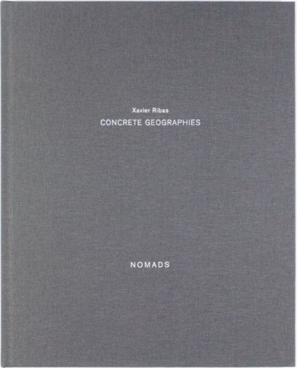 Concrete geographies : [Nomads] / Xavier Ribas