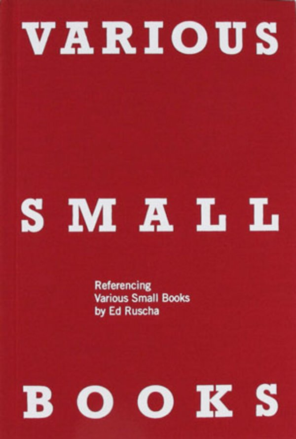 Various small books : referencing various small books by Ed Ruscha / edited and compiled by Jeff Brouws, Wendy Burton, and Hermann Zschiegner ; text by Phil Taylor with an essay by Mark Rawlinson