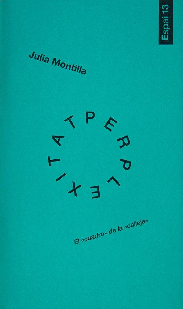 """Julia Montilla : el """"cuadro"""" de la """"calleja"""" : 22 de febrer - 21 d'abril de 2013, Fundació Joan Miró"""