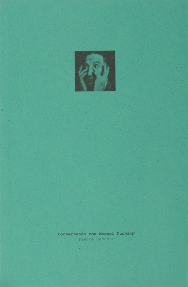 Conversando con Marcel Duchamp / Pierre Cabanne