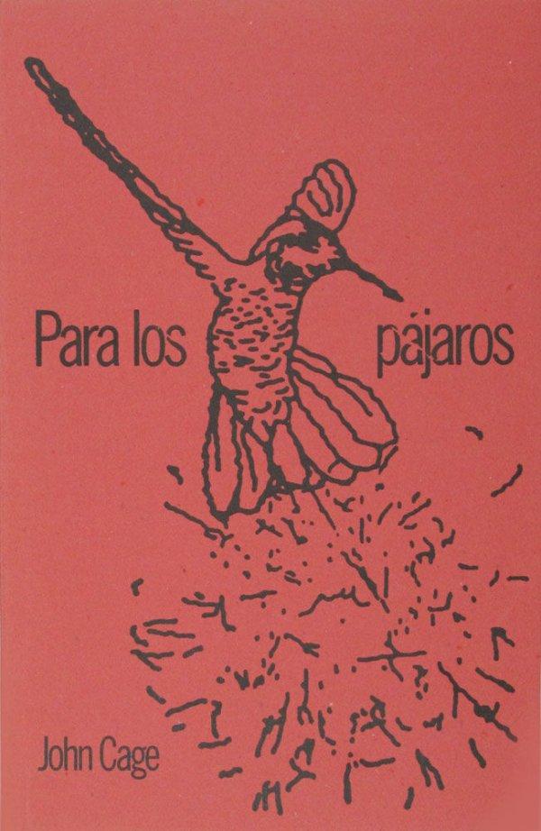 Para los pájaros : conversaciones con Daniel Charles / John Cage