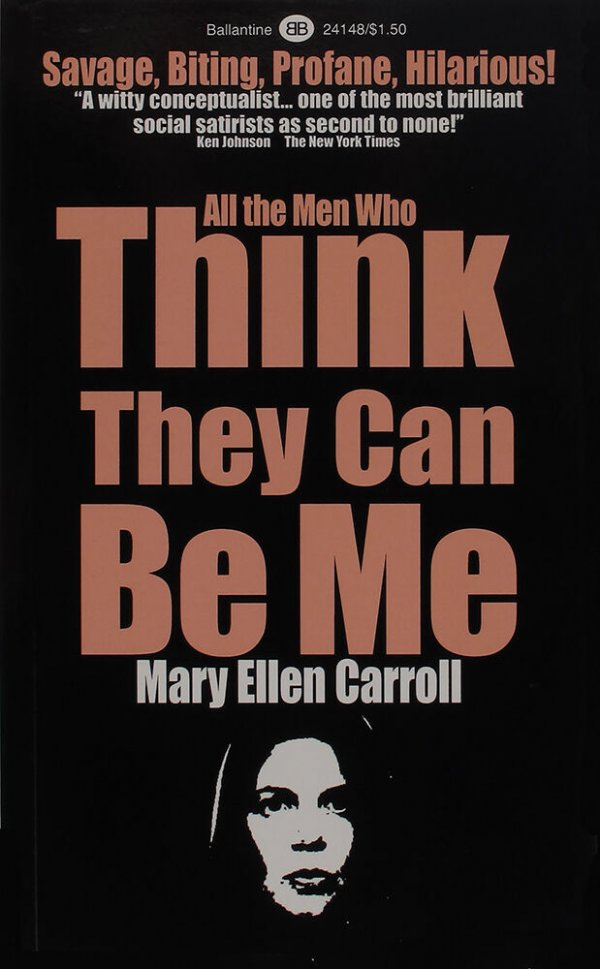 All the men who think they can be me / Mary Ellen Carroll