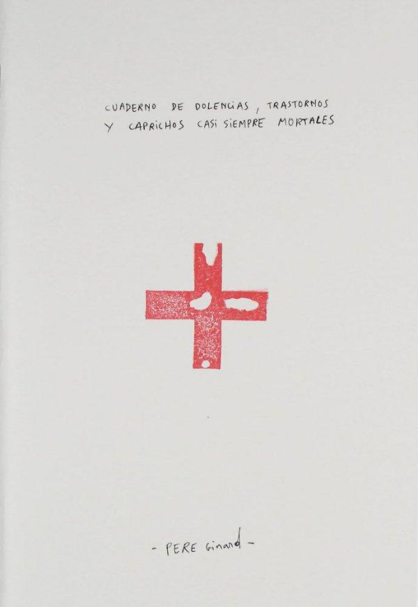 Cuaderno de dolencias, trastornos y caprichos casi siempre mortales / Pere Ginard