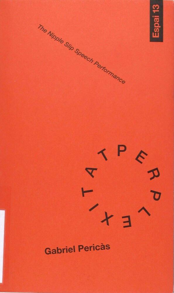 Gariel Pericàs : The nipple slip speech performance : 14 de desembre - 10 de febrer de 2013, Fundació Joan Miró