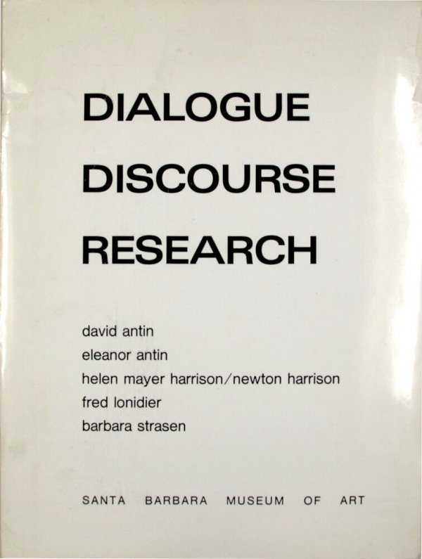 Dialogue/discourse/research : Santa Barbara Museum of Art, September 1 through October 28, 1979 / David Antin ... [et al.]