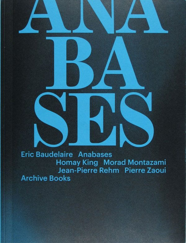 Anabases / Eric Baudelaire, Homay King, Morad Montazami, Jean-Pierre Rhem, Pierre Zaoui
