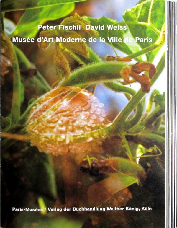 Peter Fischli, David Weiss : Musée d'art moderne de la ville de Paris / [Text: Laurence Bossé, Boris Groys]