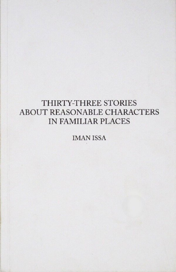 Thirty-three stories about reasonable characters in familiar places / Iman Issa