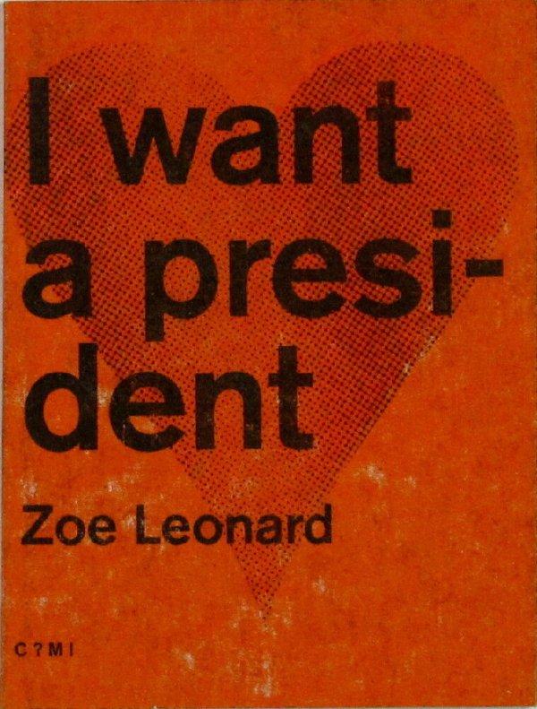 I want a president / Zoe Leonard