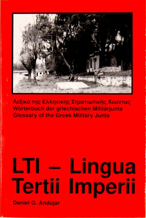 LTI - Lingua Tertii Imperii : Wörterbuch der griechischen Militärjunta = Glossary of the Greek Military Junta / Daniel G. Andújar