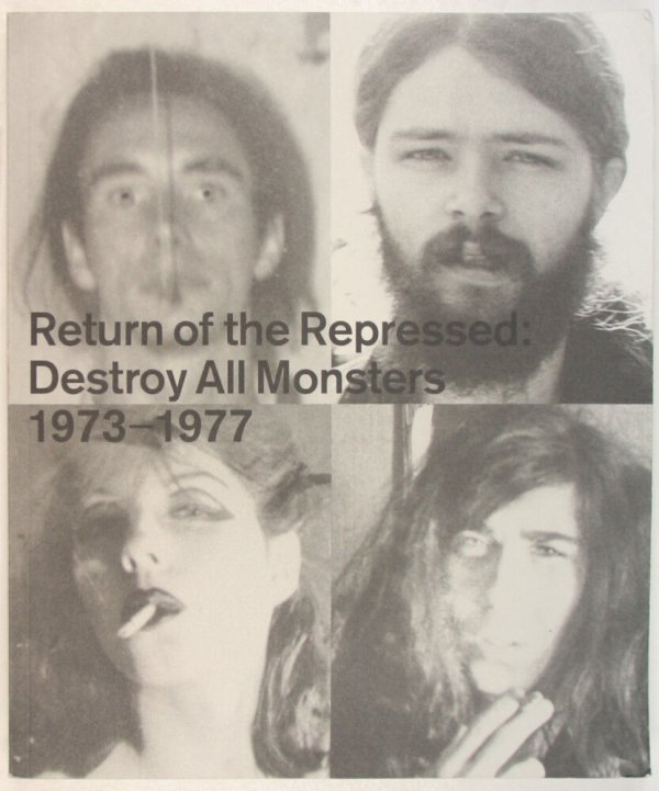 Return of the repressed : Destroy All Monsters, 1973-1977 / Mike Kelley, Cary Loren, Niagara, Jim Shaw ; edited by Mike Kelley and Dan Nadel ; essay by Nicole Rudick