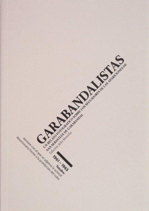 Garabandalistas : un relato fotográfico de las apariciones de San Sebastián de Garabandal. 1961-1965 / Julia Montilla
