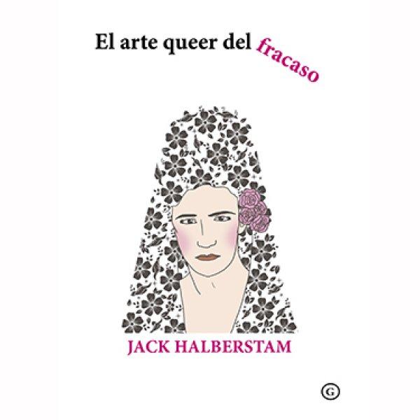 """El arte queer del fracaso"""""""