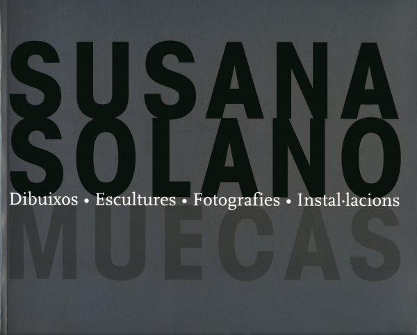 Susana Solano. Muecas. Dibuixos, escultures, fotografies, instal·lacions