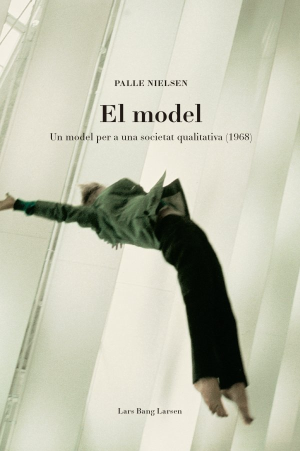 Palle Nielsen. The Model - A Model for a Qualitative Society